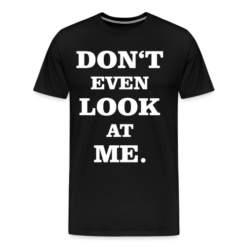 Don t even look at me whi - Männer Premium T-Shirt
