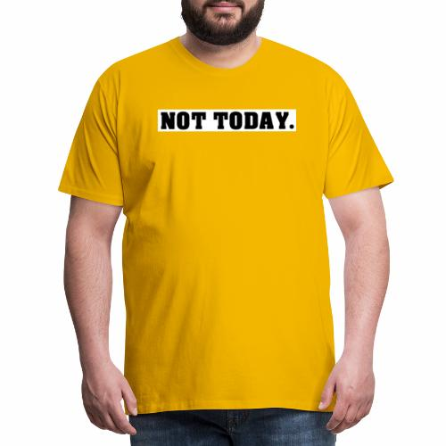 NOT TODAY Spruch Nicht heute, cool, schlicht - Männer Premium T-Shirt