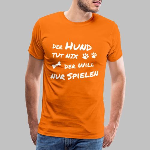 Der Hund tut nix - der will nur spielen - Männer Premium T-Shirt