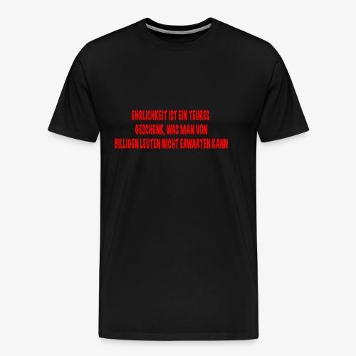 Ehrlichkeit ist ein Teures Geschenk... - Männer Premium T-Shirt