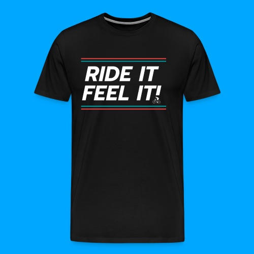 RIDE IT FEEL IT - Männer Premium T-Shirt