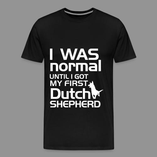 I was normal until I got my first Dutch Shepherd - Men's Premium T-Shirt