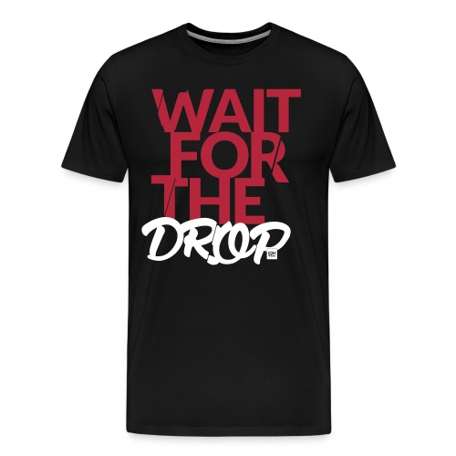Wait for the Drop - Party - Männer Premium T-Shirt