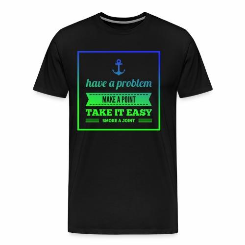 Have a Problem...Joint - Männer Premium T-Shirt