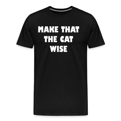 make that the cat wise wt - Mannen Premium T-shirt