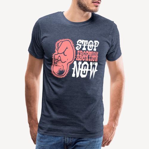 STOP ABORTION NOW - Men's Premium T-Shirt