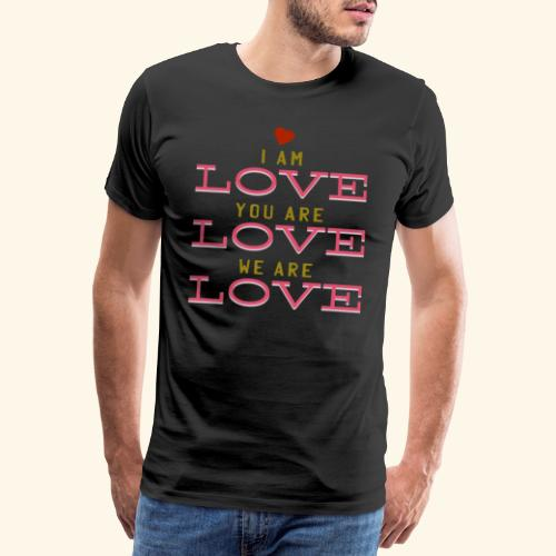 I am Love you are Love we are Love - Männer Premium T-Shirt