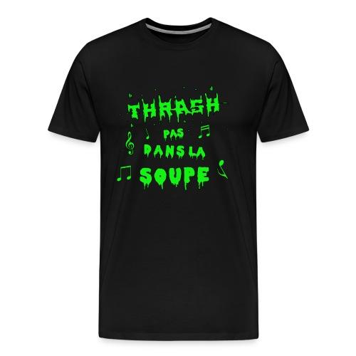 THRASH PAS DANS LA SOUPE ! - Jeux de Mots - T-shirt Premium Homme