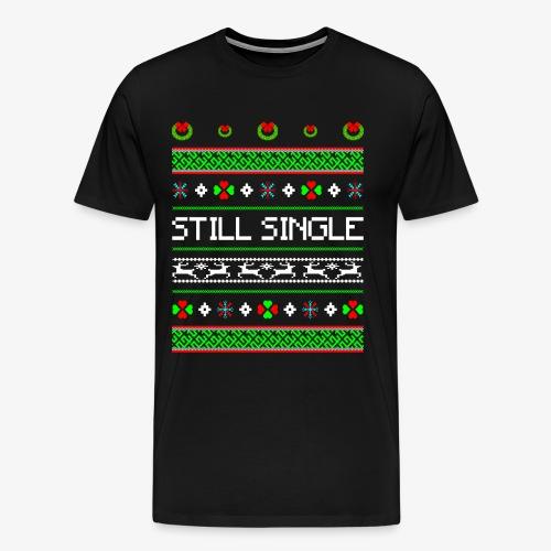 Still Single Ugly Christmas - Männer Premium T-Shirt