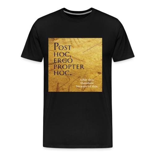 Post hoc, ergo propter hoc. - Men's Premium T-Shirt