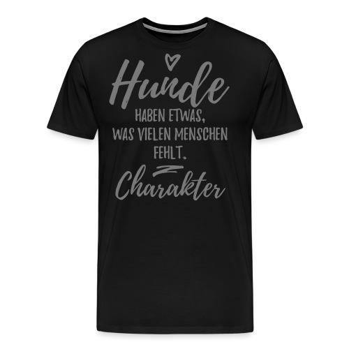 Hunde haben Charakter - Hunde Sprüche - Männer Premium T-Shirt