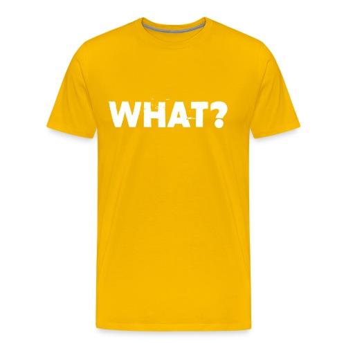 what - Männer Premium T-Shirt