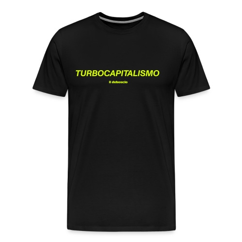 Turbocapitalismo - Maglietta Premium da uomo