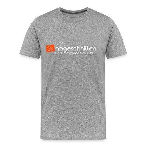 2x abgeschnitten... - Männer Premium T-Shirt