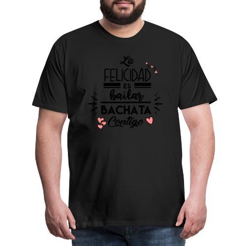 La Felicidad es bailar Bachata contigo - Camiseta premium hombre