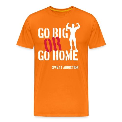 Go Big Or Go Home - Miesten premium t-paita