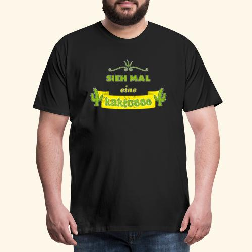 Sieh mal eine Kaktusse - Männer Premium T-Shirt