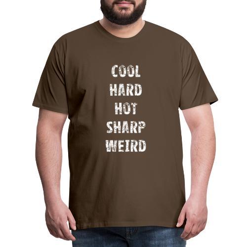Cool, Hard, Hot, Sharp, Weird. - T-shirt Premium Homme