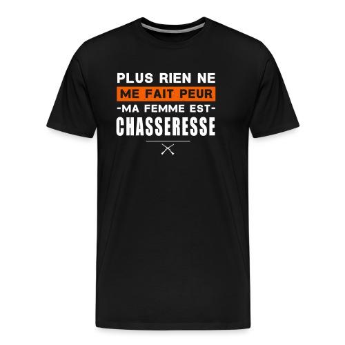 Rien ne me fait peur, ma femme est chasseresse - T-shirt Premium Homme