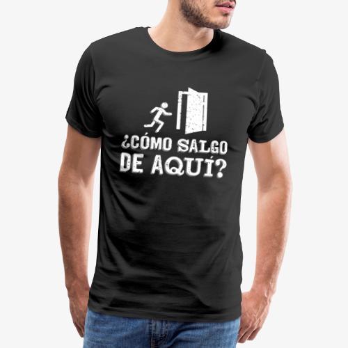 Cómo salgo de aquí | Escape Rooms - Camiseta premium hombre