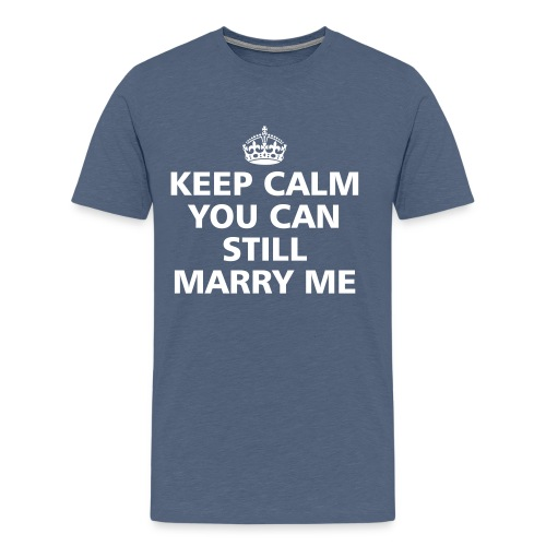 You can still marry me - Männer Premium T-Shirt