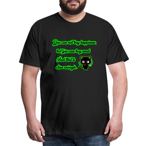 You can't buy happiness, but weed - cannabis - Men's Premium T-Shirt