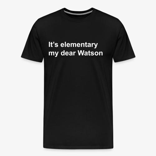 It's elementary my dear Watson - Sherlock Holmes - Men's Premium T-Shirt