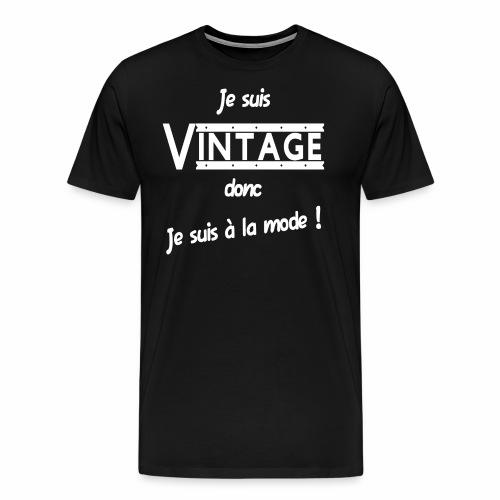 Je suis Vintage donc je suis a la mode ! - T-shirt Premium Homme