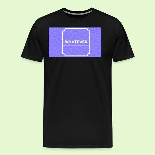 Whateverrr - Men's Premium T-Shirt