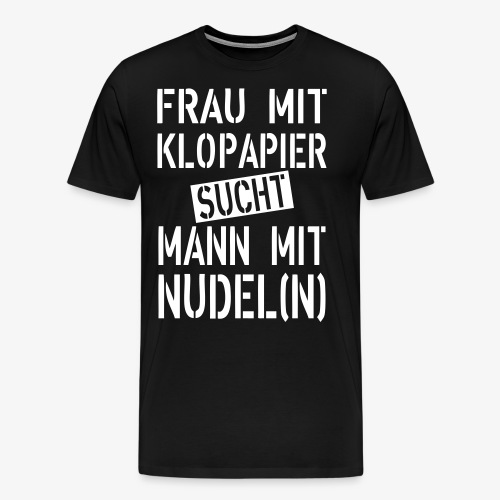 138 Frau mit Klopapier sucht Mann mit Nudeln - Männer Premium T-Shirt