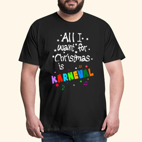 All I want for Christmas is Karneval - Männer Premium T-Shirt