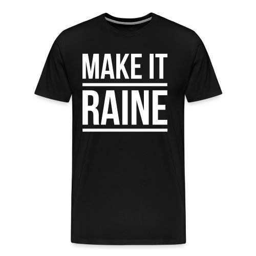 Make It Raine - Men's Premium T-Shirt