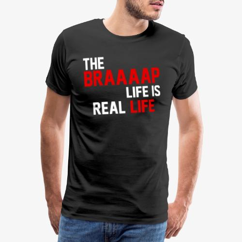 The Braaaap life is real life - T-shirt Premium Homme