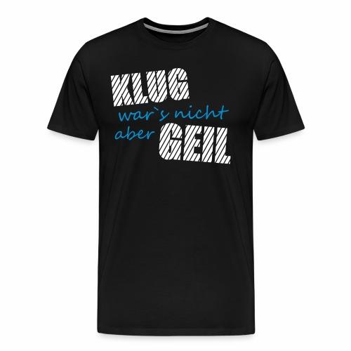 Klug wars nicht aber Geil lustig witzig Party Fun - Männer Premium T-Shirt