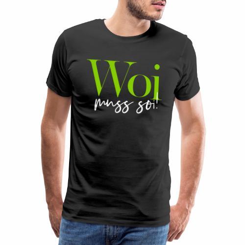 Woi muss soi! - Männer Premium T-Shirt