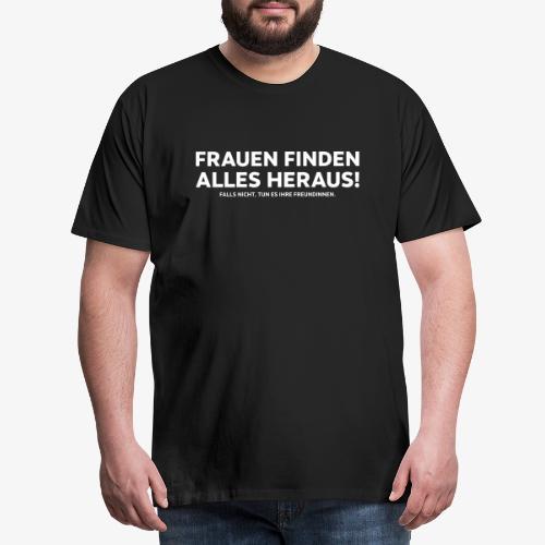 Frauen finden alles heraus - Männer Premium T-Shirt