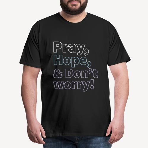 PRAY HOPE AND DON'T WORRY - Men's Premium T-Shirt