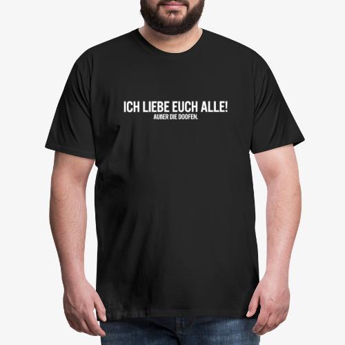 Ich liebe euch alle! Außer die Doofen. - Männer Premium T-Shirt