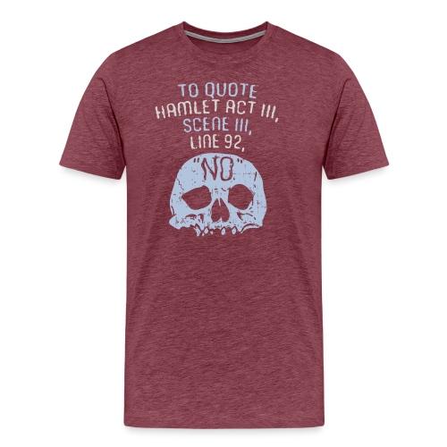 Hamlet von Shakespeare - NEIN - Männer Premium T-Shirt