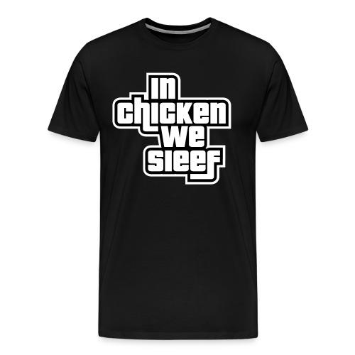 In Chicken We Sieef 1 - Männer Premium T-Shirt