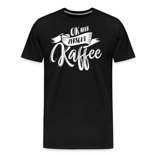 OK ABER ZERSCHT KAFFEE - Männer Premium T-Shirt