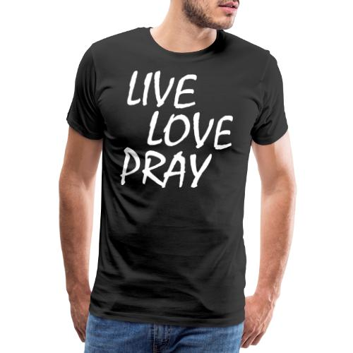 Leben Lieben Beten und Gott Preisen Jesus Tshirt - Männer Premium T-Shirt