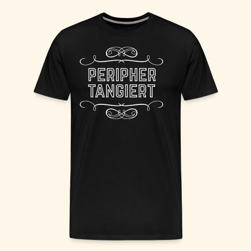lustiges Sprüche-T-Shirt Peripher tangiert - Männer Premium T-Shirt