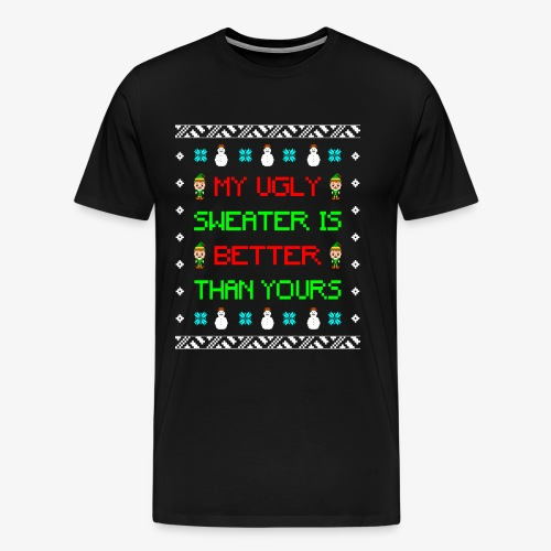 My Ugly Xmas Sweater is better than yours - Männer Premium T-Shirt