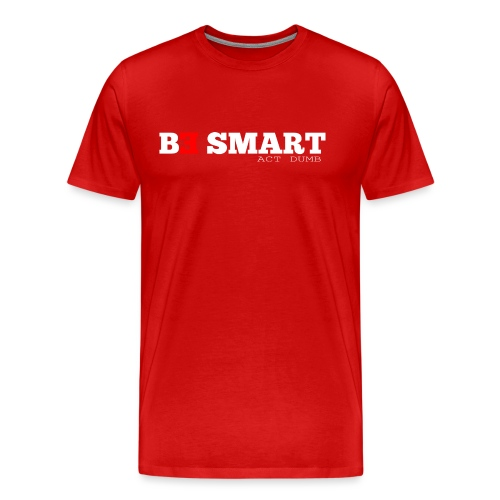 be smart, act dumb - Mannen Premium T-shirt