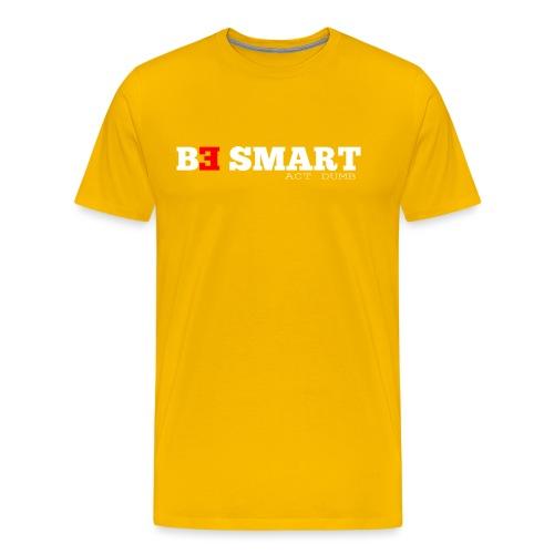be smart, act dumb - Mannen Premium T-shirt