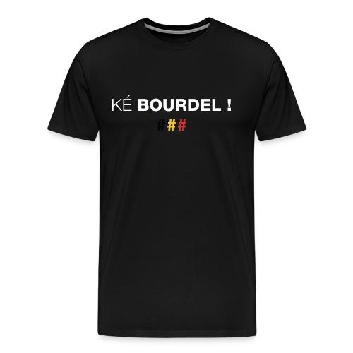 Ké bourdel ! Quel bordel en wallon - T-shirt Premium Homme