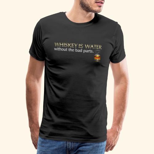 Whiskey T Shirt Whiskey is water - Männer Premium T-Shirt