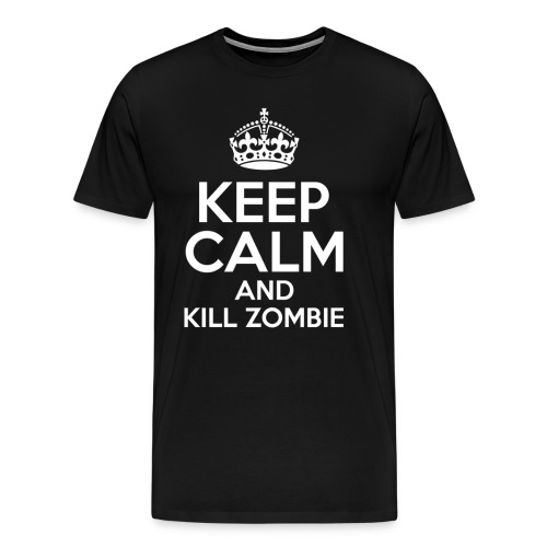 KEEP CALM AND KILL ZOMBIE - Camiseta premium hombre