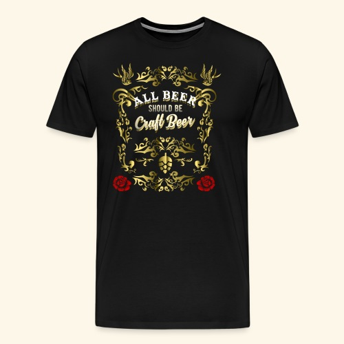 Craft Beer Shirt All Beer should be Craft Beer - Männer Premium T-Shirt